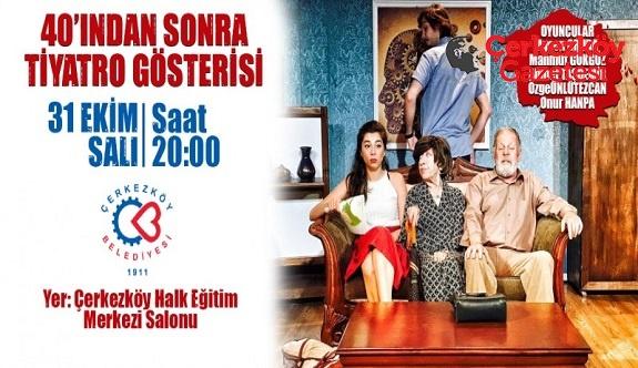 '40'ından Sonra' Çerkezköy'de sahnelenecek