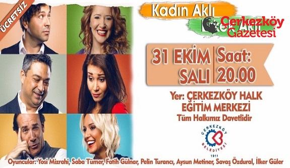 'Kadın Aklı Erkek Aklı' Çerkezköy'de sahnelenecek
