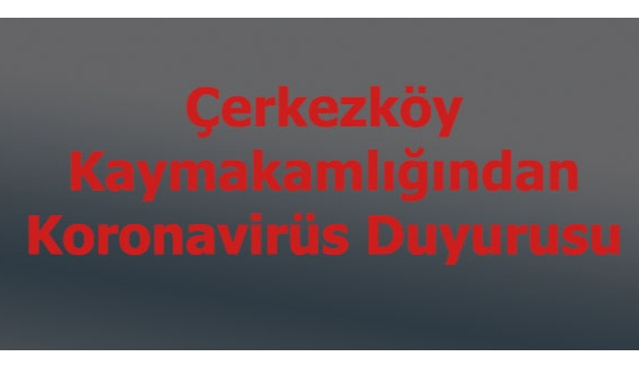 Çerkezköy Kaymakamlığından  Koronavirüs duyurusu